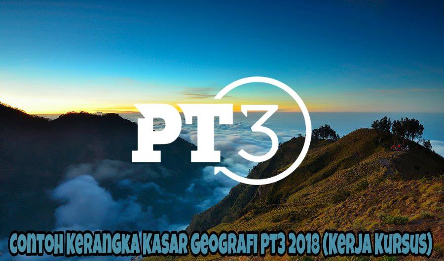 Contoh Kerangka Kasar Geografi PT3 2018 (Kerja Kursus)