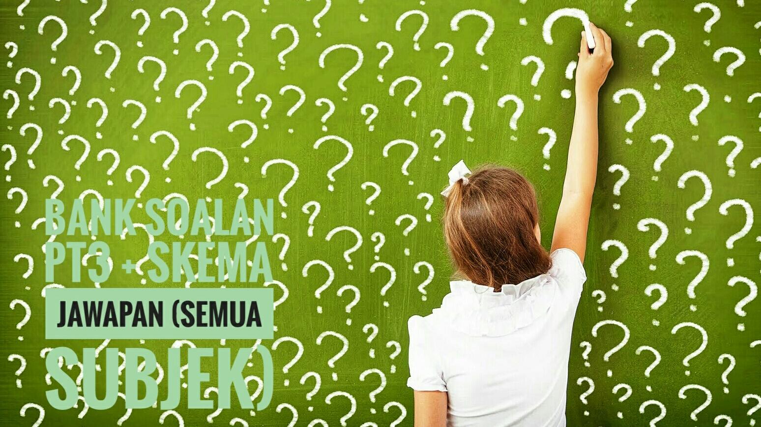 Bank Soalan PT3 + Skema Jawapan (Semua Subjek)