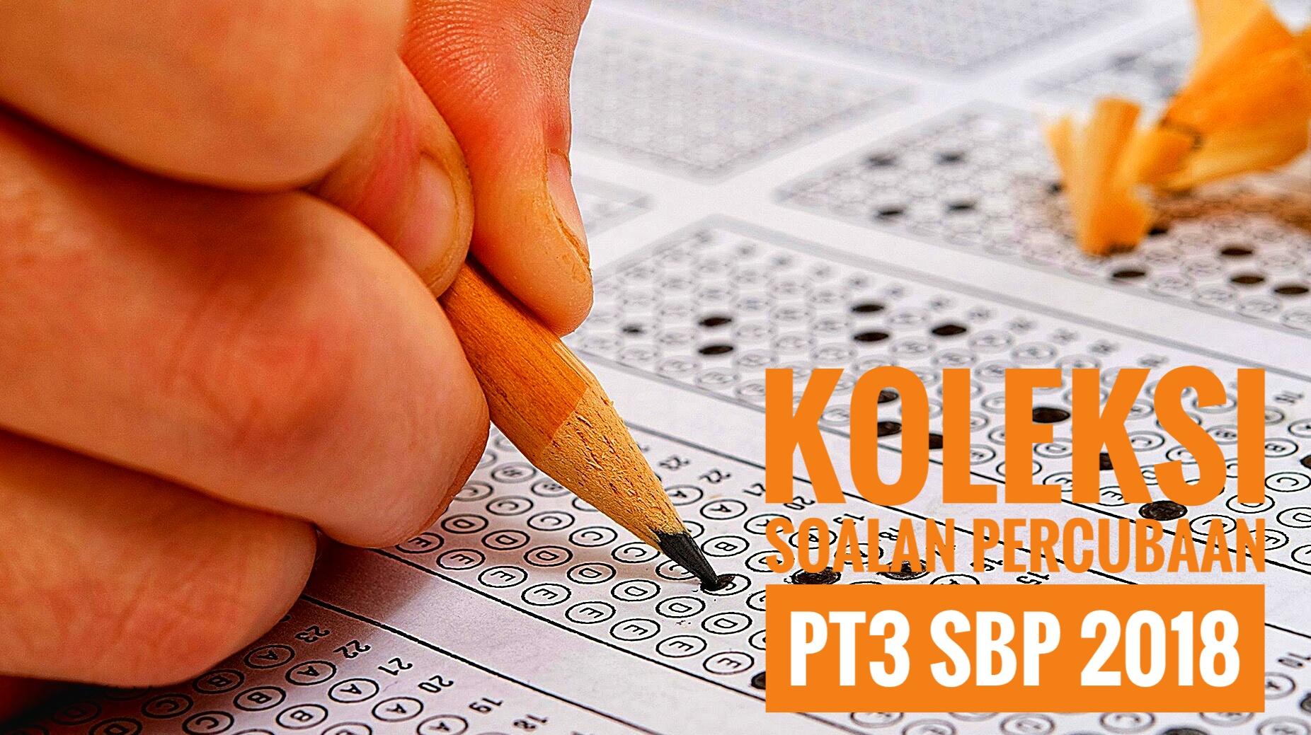 Koleksi Soalan Percubaan PT3 SBP 2018